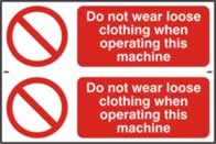 Do not wear loose clothing when operating this machine - 1mm rigid pvc 300 x 200 mm sign