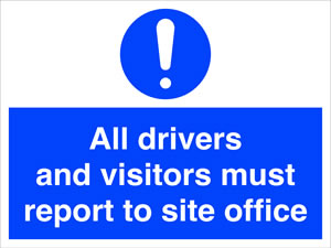 All drivers and visitors must report to site office sign.