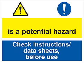 __ is a potential hazard check instructions/data sheets before use sign.