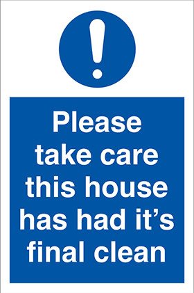 Please take care this house has had its final clean ! sign.