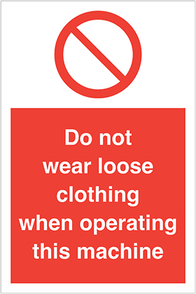 Do not wear loose clothing when operating this machine sign.