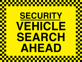Security vehicle search ahead sign.
